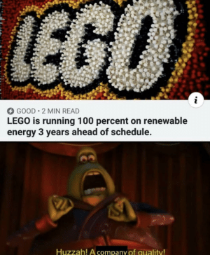 Energy, Lego, and Good: 12  GOOD 2 MIN READ  LEGO is running 100 percent on renewable  energy 3 years ahead of schedule.  Huzzah! A company of quality LEGO is ahead of its time