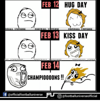 Memes, 🤖, and Champion League: 12 HUG FEB 12  HUG DAY  e, e  FEB13  KISS DAY  ee  FEB 14  f official footballuniverse  FU CO @footballuniverseofficial Champions League is coming. :v