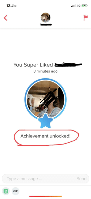 Gif, Tinder, and Super: 12:Jio  l 4G  You Super Liked  8 minutes ago  Achievement unlocked!  Send  Type a message...  GIF Tinder, what have you done !