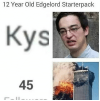 I was watching filthy frank reads hater comments, while scrolling through Instagram, laughed at a 9-11 meme and find this CMONNN: 12 Year Old Edgelord Starterpack  45 I was watching filthy frank reads hater comments, while scrolling through Instagram, laughed at a 9-11 meme and find this CMONNN