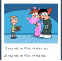 ~ The Best Of Cartoons: 12 year old me: Wow, Vicki is crazy  21 year old me: Wow, Vicki is me. ~ The Best Of Cartoons