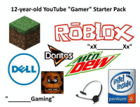 "Community, Memes, and Snapchat: 12-year-old YouTube ""Gamer"" Starter Pack  Xx  xX  Dorit2S  inside  Gaming  pentium 90% of the YouTube Gaming Community right here  Snapchat: ironic.meme  Credit to Matt Reeves‎"