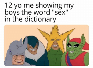 "Dictionary: 12 yo me showing my  bovs the word ""sex'""  in the dictionary"