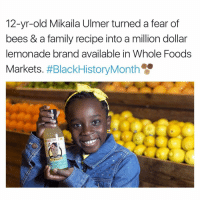 Memes, Fear, and 🤖: 12-yr-old Mikaila Ulmer turned a fear of  bees & a family recipe into a million dollar  lemonade brand available in Whole Foods  Markets  #BlackHistoryMonth  LEMONADE