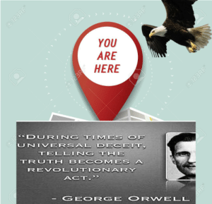 """State of the Union: 123RF®  YOU  ÁRE  HERE  O  @123RF®  """"DURI  NG TIMES OF  UNIVERSAL DECEIT,  TELLING THE  TRUTH BECOMES A  REVOL UTION ARY  ACT.""""  GEOR GE ORWELL  123RF®  @123RF  BRF® State of the Union"""