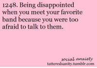 """Disappointed, Target, and Tumblr: 1248. Being disappointed  when you meet your favorite  band because you were too  afraid to talk to them.  social anxiety  tatteredsanity.tumblr.com <p>submitted by<a href=""""http://iinsecurities.tumblr.com/"""" target=""""_blank"""">iinsecurities</a></p>"""