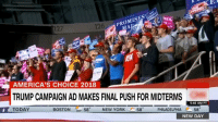 "New York, Boston, and Philadelphia: 126  PROMISES  27  MA  AMERICA'S CHOICE 2018  TRUMP CAMPAIGN AD MAKES FINAL PUSH FOR MIDTERMS  TODAY  5:40 AM PT  BOSTON  58  NEW YORK  58  PHILADELPHIA 58  NEW DAY ""Things are getting better. We need to continue to vote Republican."" - Brad Parscale  vote.donaldjtrump.com"