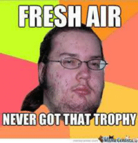 air: FRESH AIR  NEVER GOT THAT TROPHY