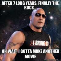 Rock Memes: AFTER T LONG YEARS, FINALLY THE  ROCK  OH WAIT I GOTTA MAKE ANOTHER  MOVIE  MEMEGENEOKERLUND.com