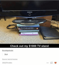 Bruh, Funny, and Best: SAMSUNG  Gall CHEMISTRY  Check out my $1000 TV stand  lilcootiepatootie  Bruh  Source: best-ofmemes  226,978 notes - Pip