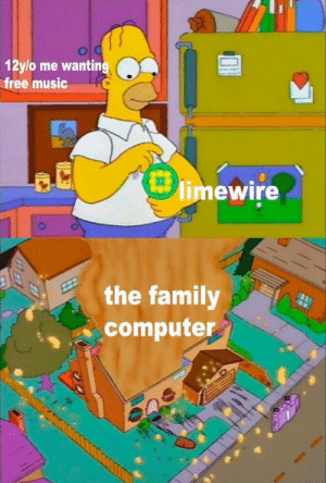 We downloaded dangerously in the 00s: 12ylo me wanting  free music  limewire  the family  computer We downloaded dangerously in the 00s