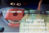 Political, People, and Dump: 13-17 year olds  Edqy political  ideologies that  have killed millions  of people in the past Short dump