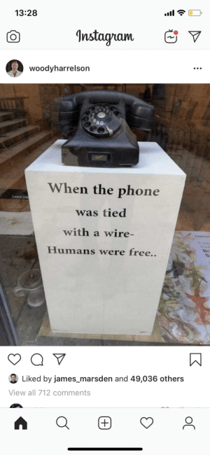 Phones bad courtesy of Woody Harrelson: 13:28  Instagram  woodyharrelson  When the phone  Leave you  was tied  with a wire-  GAMDU  Humans were free..  Br  Q V  Liked by james_marsden and 49,036 others  View all 712 comments  + Phones bad courtesy of Woody Harrelson