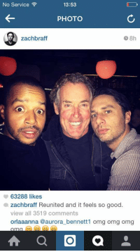 Memes, Scrubs, and 🤖: 13:53  No Service  PHOTO  8h  zachbraff  63288 likes  a zachbraff Reunited and it feels so good.  view all 3519 comments  orlaaanna aurora bennett omg omg omg  A a O Q This makes me happy Scrubs
