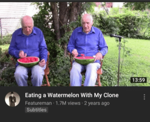 Dank, Memes, and Target: 13:59  Eating a Watermelon With My Clone  Featureman 1.7M views 2 years ago  Subtitles meirl by AdelECDW MORE MEMES