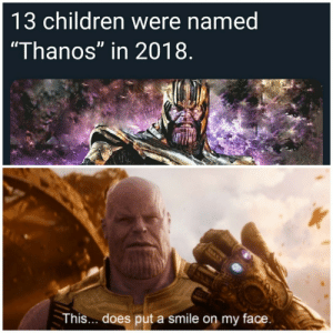 "Faith in humanity restored.: 13 children were named  ""Thanos"" in 2018  This... does put a smile on my face Faith in humanity restored."