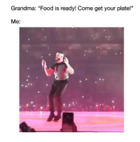 """Food, Funny, and Grandma: 13  Grandma: """"Food is readv! Come get vour plate!""""  Me: 😂😂😂"""