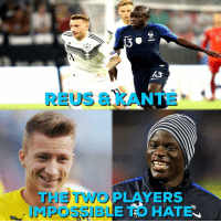 True! ❤️🙌: 13  REUS & KANTE  THE TWO PLAYERS  MPOSSIBLE TO HATE True! ❤️🙌