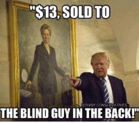 """😂 SOLD!!!!: """"$13, SOLD TO  ROWDY CONSERVATIVES  THE BLIND GUY IN THE BACK! 😂 SOLD!!!!"""