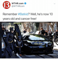 Memes, News, and Cancer: 13  WTHR.com  @WTHRcom  Remember #Batkid? Well, he's now 10  vears old and cancer free! Follow @kalesaladnews for news!!!!