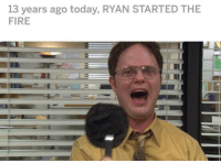 happy friday: 13 years ago today, RYAN STARTED THE  FIRE happy friday