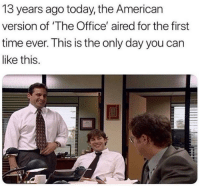 Memes, Snapchat, and The Office: 13 years ago today, the American  version of 'The Office' aired for the first  time ever. This is the only day you can  like this. Snapchat: DankMemesGang