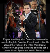 Memes, Down Syndrome, and 13 Year Old: 13 years old boy with Down Syndrome who  speaks English, Spanish, French and Latin. He  played the violin at the 10th World Down  Syndrome Congress in lreland and has set 6  junior Down Syndrome World Records.
