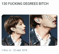 Anaconda, Bitch, and Fucking: 130 FUCKING DEGREES BITCH  80  90 100  100 800o  1:40 p. m. 22 sept. 2018 #bts #jungkook