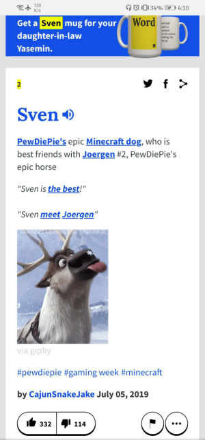 "Friends, Minecraft, and Urban Dictionary: 130  K/s  34%  4:10  Word  Get a Sven mug for your  vell said  aid in a  eement  Can be used as  reeting, hey  ats up  daughter-in-law  Yasemin.  f  2  Sven  PewDiePie's epic Minecraft dog, who is  best friends with Joergen #2, PewDiePie's  epic horse  ""Sven is the best!""  ""Sven meet Joergen""  ARENDELLEKINSOON  EUMBLR  via giphy  #pewdiepie #gaming week #minecraft  by CajunSnakeJake July 05, 2019  114  332 Urban dictionary get in the boat"