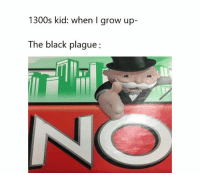 Dank, Memes, and Black: 1300s kid: when I grow up-  The black plague: 43 Of The Most Dank Memes You've Ever Laid Your Eyes On - Gallery