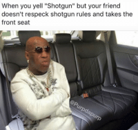 """HAHAHAHHA, HES TAKIKG THE L: When you yell """"shotgun"""" but your friend  doesn't respeck shotgun rules and takes the  front seat HAHAHAHHA, HES TAKIKG THE L"""
