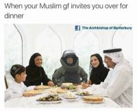 Nothing more!!!: When your Muslim gf invites you over for  dinner  f The Archbishop of Banterbury Nothing more!!!