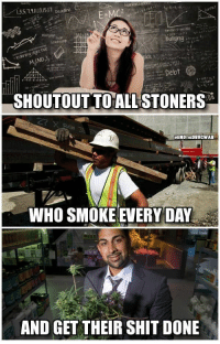Shit, Who, and Day: 135.1315.1 eadne C  Builying  M,(NO)  Debt  /Zat  SHOUTOUT TO ALL STONERS  #ENDTHEDRUCWAR  WHO SMOKE EVERY DAY  AND GET THEIR SHIT DONE #marijuanamemes