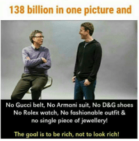 Being Rich, Fashion, and Gucci: 138 billion in one picture and  No Gucci belt, No Armani suit, No D&G shoes  No Rolex watch, No fashionable outfit &  no single piece of jewellery!  The goal is to be rich, not to look rich! Seekho Kuch BC bcbaba