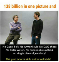 Being Rich, Fashion, and Gucci: 138 billion in one picture and  No Gucci belt, No Armani suit, No D&G shoes  No Rolex watch, No fashionable outfit &  no single piece of jewellery!  The goal is to be rich, not to look rich!