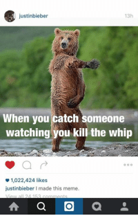 i want to die: 13h  justinbieber  When you catch someone  watching you kill the whip  O O O  o 1,022,424 likes  justinbieber l made this meme.  al 24 153  a i want to die