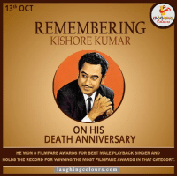 Remembering The Evergreen & Legendary Kishore Kumar On his Death Anniversary.: 13th OCT  REMEMBERING  KISHORE KUMAR  ON HIS  DEATH ANNIVERSARY  HE WON 8 FILMFARE AWARDS FOR BEST MALE PLAYBACK SINGER AND  HOLDS THE RECORD FOR WINNING THE MOST FILMFARE AWARDS IN THAT CATEGORY.  l a u ghing colo urs c o m Remembering The Evergreen & Legendary Kishore Kumar On his Death Anniversary.