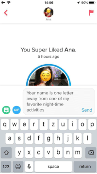Gif, Space, and Time: 14:06  Ana  You Super Liked Ana  5 hours ago  Your name is one letter  away from one of my  favorite night-time  activities  GIF  Send  a s dfg hjk  123  space  return Should I risk it