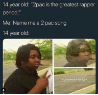 "Blackpeopletwitter, Period, and Rap: 14 year old: ""2pac is the greatest rapper  period.""  Me: Name me a 2 pac song  14 year old  @grandwizardchatnigga 14 year old rap fans who were born in the wrong generation are the worst (via /r/BlackPeopleTwitter)"
