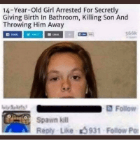 Funny, I Bet, and Florida: 14-Year-Old Girl Arrested For Secretly  Giving Birth In Bathroom, Killing Son And  Throwing Him Away  們:  566k  Follow  Spawn kill  Reply Like 5931 Follow Por Bro I bet she's from Florida