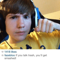 Memes, 🤖, and Smashing: 1418 likes  a fazebloo If you talk trash, you'll get  smashed! I wouldn't mess with this kid