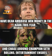 Seth Rollins: RAW  HAVE DEAN AMBROSE WIN MONEY INTHE  W BANK  THIS YEAR  AmbroseLive  AND CHASEAROUND CHAMPION SETH  ROLLINS. ENTERTAINMENT ENSUES.