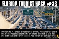 Driving Meme: FLORIDA TOURIST HACK #36  Flagler St.  MILE  Tamiami Trail  EKIT 3/4 MILE  ONLY  When driving in Florida it is customary to drive 10 miles under the speed  limit. Florida has designated the far left lane for all tourists to take their  time and look at all the pretty scenery. Also blinkers are considered rude.  FLORIDA MEME