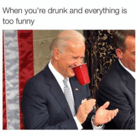 drunk meme: When you're drunk and everything is  too funny