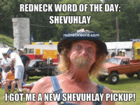 REDNECK WORD OF THE  DAY  SHEVUHLAY  redneckword.com  IGOT MEA  PICKUP! GO over and say check out our other page.