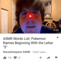 "Thanks Elsie Clementine: 15:00  ASMR Words List: Pokemon  Names Beginning With the Letter  ""S""  thecatwhisperer ASMR 12,827 views  118 21 Thanks Elsie Clementine"