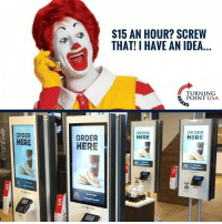 Memes, 🤖, and Usa: $15 AN HOUR? SCREW  THAT! I HAVE AN IDEA...  TURNING  POINT USA  ORDER  ORDER  HERE  ORDER  HERE  ORDER  HERE  6