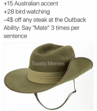 "Hey mate: +15 Australian accent  +28 bird watching  -4$ off any steak at the Outback  Ability: Say ""Mate"" 3 times per  sentence  Toasty. Memes Hey mate"