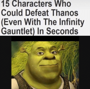 You know shrek had to do it to em: 15 Characters Who  Could Defeat Thanos  (Even With The Infinity  Gauntlet) In Seconds You know shrek had to do it to em