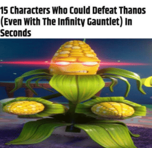 Memes, Infinity, and Dank Memes: 15 Characters Who Could Defeat Thanos  (Even With The Infinity Gauntlet) In  Seconds Corn memes on the rise